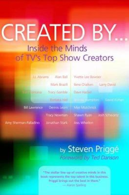 Created by . . .: Inside the Minds of TV's Top Show Creators 9781879505827