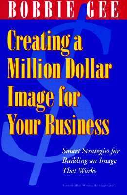 Creating a Million Dollar Image for Your Business: How to Build a Customer Base and Keep It 9781879290068