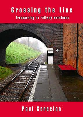 Crossing the Line: Trespassing on Railway Weirdness 9781872883960