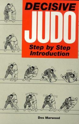 Decisive Judo: Step-by-Step Introduction 9781874572411