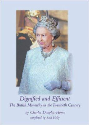 Dignified and Efficient: The British Monarchy in the Twentieth Century 9781870626729