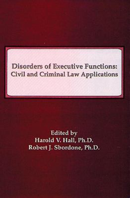 Disorders of Executive Functions: Civil and Criminal Law Applications 9781878205162