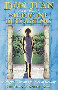 Don Juan and the Power of Medicine Dreaming: A Nagual Woman's Journey of Healing 9781879181939