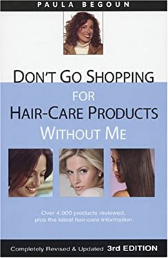 Don't Go Shopping for Hair-Care Products Without Me: Over 4,000 Products Reviewed, Plus the Latest Hair-Care Information 9781877988318