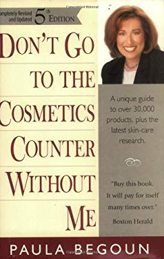 Don't Go to the Cosmetics Counter Without Me: A Unique Guide to Over 30,000 Products, Plus the Latest Skin-Care Research 9781877988288