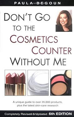 Don't Go to the Cosmetics Counter Without Me: A Unique Guide to Over 35,000 Products, Plus the Latest Skin-Care Research 9781877988301