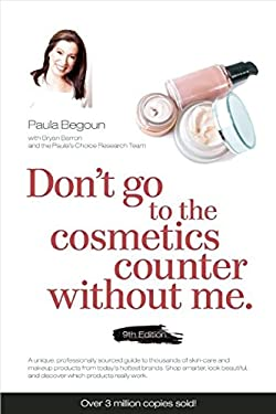 Don't Go to the Cosmetics Counter Without Me: A Unique Guide to Skin Care and Makeup Products from Today's Hottest Brands - Shop Smarter and Find Prod 9781877988356