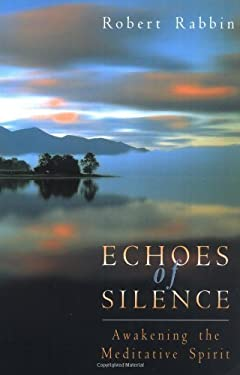 Echoes of Silence: Awakening the Meditative Spirit 9781878019097