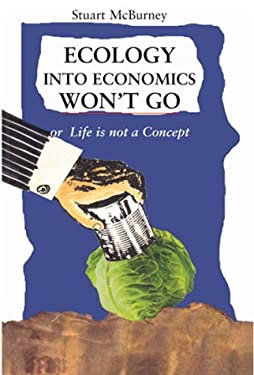 Ecology Into Economics Won't Go: Life is Not a Concept 9781870098281