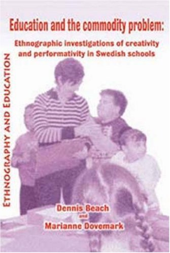 Education and the Commodity Problem: Ethnographic Investigations of Creativity and Performativity in Swedish Schools 9781872767727