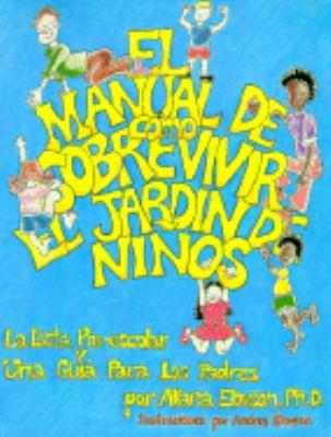 El Manual de Como Sobrevivir El Jardin de Ninos: La Lista Pre-Escolar & Una Guia Para Los Padres 9781879888074