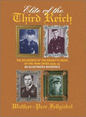 Elite of the Third Reich: The Recipients of the Knight's Cross of the Iron Cross, 1939-45