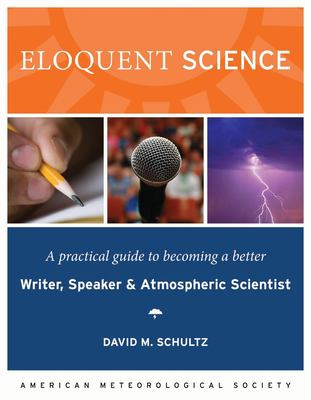 Eloquent Science: A Practical Guide to Becoming a Better Writer, Speaker, and Atmospheric Scientist 9781878220912