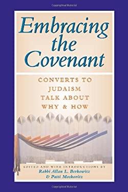 Embracing the Covenant: Converts to Judaism Talk about Why & How 9781879045507