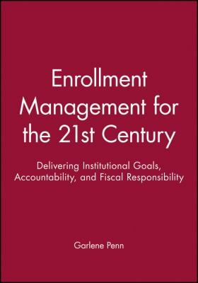 Enrollment Management for the 21st Century: Delivering Institutional Goals, Accountability, and Fiscal Responsibility 9781878380876