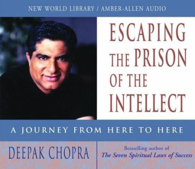 Escaping the Prison of the Intellect: A Journey from Here to Here 9781878424563