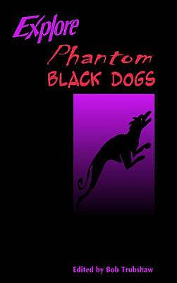 Explore Phantom Black Dogs 9781872883786