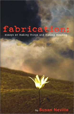 Fabrication: Essays on Making Things and Making Meaning 9781878448088