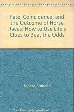 Fate, Coincidence, and the Outcome of Horse Races: How to Use Life's Clues to Beat the Odds 9781878901446