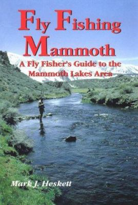 Fly Fishing Mammoth: A Fly Fishers Guide to the Mammoth Lakes Area 9781878175953