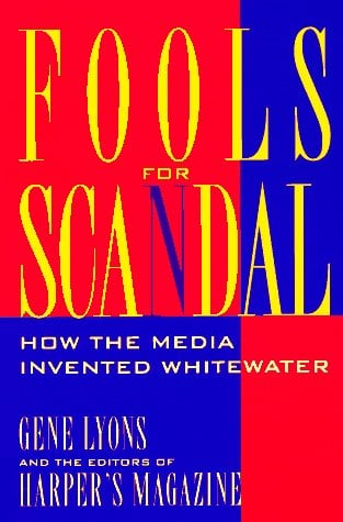 Fools for Scandal: How the Media Invented Whitewater 9781879957527