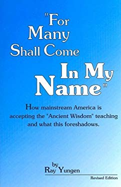 """For Many Shall Come in My Name: How Mainstream America Is Accepting the """"Ancient Wisdom"""" Teaching and What This Foreshadows"""