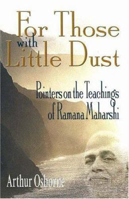 For Those with Little Dust: Pointers on the Teachings of Ramana Maharshi 9781878019172
