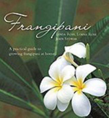 Frangipani: A Practical Guide to Growing Frangipani at Home 9781877069550