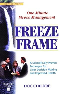 Freeze-Frame: One Minute Stress Management: A Scientifically Proven Technique for Clear Decision Making and Improved Health (Heartmath System) Doc Lew Childre