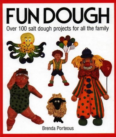 Fun Dough: Over 100 Salt Dough Projects for All the Family 9781870586016