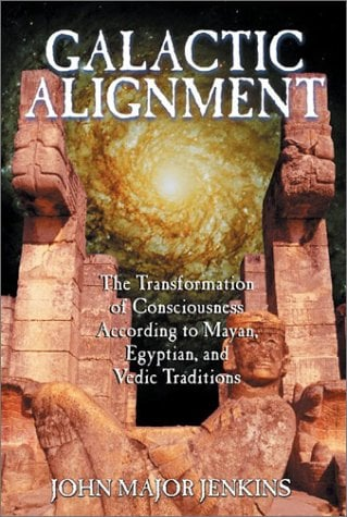Galactic Alignment: The Transformation of Consciousness According to Mayan, Egyptian, and Vedic Traditions 9781879181847
