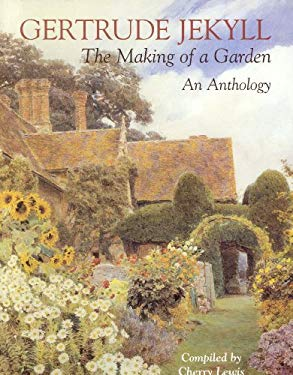 Gertrude Jekyll: The Making of a Garden--Gertrude Jekyll - An Anthology 9781870673273