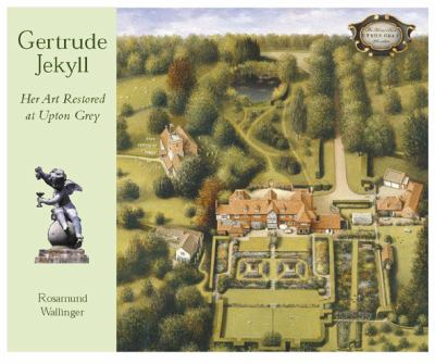 Gertrude Jekyll: Her Art Restored at Upton Grey 9781870673778