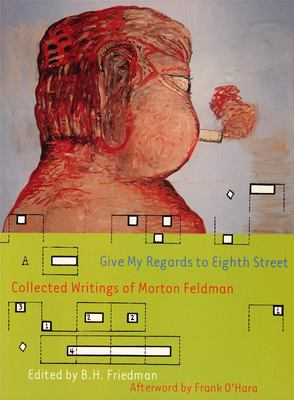 Give My Regards to Eighth Street: Collected Writings of Morton Feldman 9781878972316