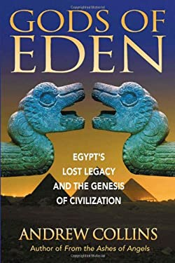 Gods of Eden: Egypt's Lost Legacy and the Genesis of Civilization 9781879181762