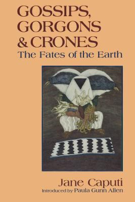 Gossips, Gorgons and Crones: The Fates of the Earth 9781879181052