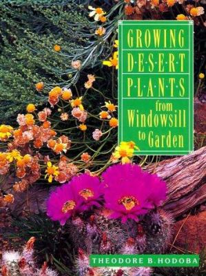 Growing Desert Plants: From Windowsill to Garden 9781878610546