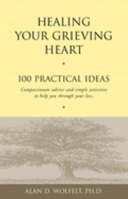 Healing Your Grieving Heart: 100 Practical Ideas 9781879651258