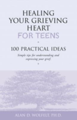 Healing Your Grieving Heart for Teens: 100 Practical Ideas 9781879651234