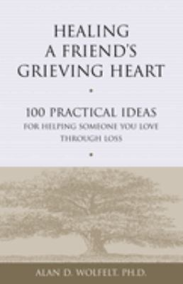 Healing a Friend's Grieving Heart: 100 Practical Ideas for Helping Someone You Love Through Loss 9781879651265