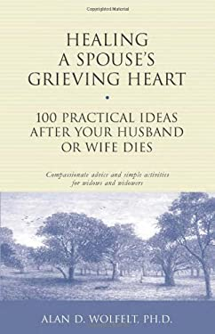 Healing a Spouse's Grieving Heart: 100 Practical Ideas After Your Husband or Wife Dies 9781879651371