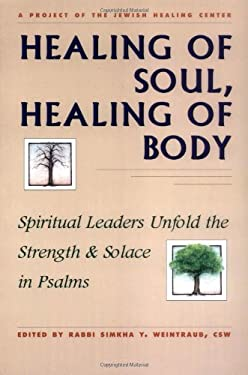 Healing of Soul, Healing of Body: Spiritual Leaders Unfold the Strength and Solace in Psalms 9781879045316