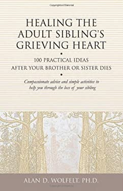 Healing the Adult Sibling's Grieving Heart: 100 Practical Ideas After Your Brother or Sister Dies 9781879651296