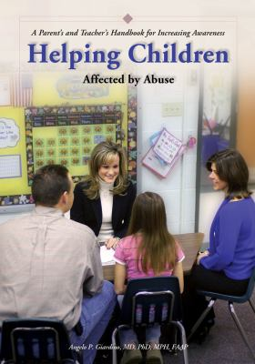 Helping Children Affected by Abuse: A Parent's and Teachers Handbook for Increasing Awareness 9781878060983