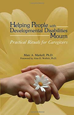 Helping People with Developmental Disabilities Mourn: Practical Rituals for Caregivers 9781879651463