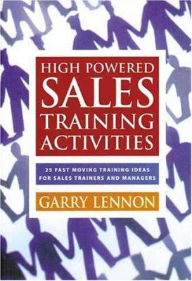 High-Powered Sales Training Activities: 25 Fast Moving Training Ideas for Sales Trainers and Managers 9781875680849