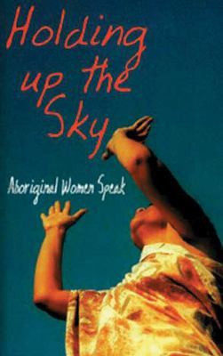 Holding Up the Sky: Aboriginal Women Speak 9781875641437