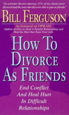 How to Divorce as Friends: End Conflict and Heal Hurt in Difficult Relationships 9781878410245