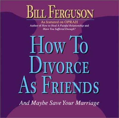 How to Divorce as Friends: And Maybe Save Your Marriage 9781878410290
