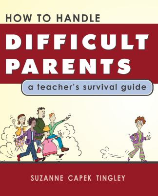 How to Handle Difficult Parents: A Teacher's Survival Guide